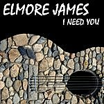 Elmore James I Need You