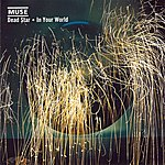 Muse Dead Star/In Your World (Updated 2009)