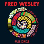 Fred Wesley Full Circle: From Be Bop To Hip Hop