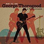George Thorogood Ride Till I Die