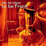 Nik Kershaw To Be Frank