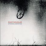 Dave Douglas Strange Liberation