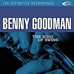 Benny Goodman & His Orchestra The King Of Swing (Remastered)