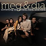 Meg & Dia Something Real/Here, Here And Here