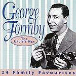 George Formby The Ukelele Man - 24 Family Favourites