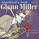Glenn Miller & His Orchestra Bluebird's Best:  Glenn Miller - America's Bandleader (Remastered)