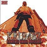 Krumbz Kontentz Under Pressure