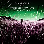 Dan Arborise You'll All Get What's Coming To You