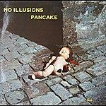 Pancake No Illusions
