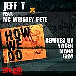 Jeff T. How We Do (Feat. MC Whiskey Pete)