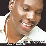 Ben Tankard Play A Lil' Song For Me