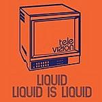 Liquid Liquid Is Liquid