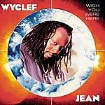 Wyclef Jean Wish You Were Here