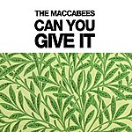 The Maccabees Can You Give It