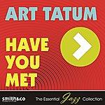 Art Tatum Have You Met
