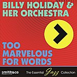 Billie Holiday & Her Orchestra Too Marvelous For Words