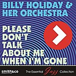 Billie Holiday & Her Orchestra Please Don't Talk About Me When I'm Gone