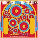 Through The Sparks Audioiotas: Scraps For The Human Ear