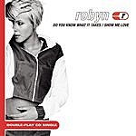 Robyn Show Me Love/Do You Know What It Takes (3-Track Maxi-Single)