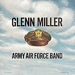Glenn Miller & The Army Air Force Band Army Air Force Band (Remastered 2001)