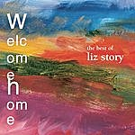 Liz Story Welcome Home: The Best Of Liz Story