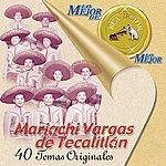 Mariachi Vargas De Tecalitlán Lo Mejor Del Mariachi Vargas Del Tecalitlan