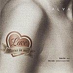 Alva Love Burns In Me