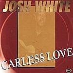 Josh White Careless Love
