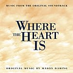 Mason Daring Where The Heart Is: Music From The Original Soundtrack