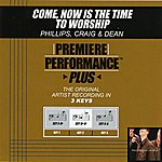 Phillips, Craig & Dean Come, Now Is The Time To Worship (Premiere Performance Plus Track)