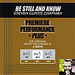 Steven Curtis Chapman Be Still And Know (Premiere Performance Plus Track)