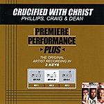 Phillips, Craig & Dean Crucified With Christ (Premiere Performance Plus Track)