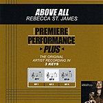 Rebecca St. James Above All (Premiere Performance Plus Track)