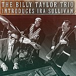 Billy Taylor Trio The Billy Taylor Trio Introduces Ira Sullivan