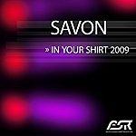 Savon In Your Shirt 2009