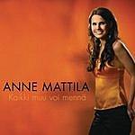 Anne Mattila Kaikki Muu Voi Mennä (Single)