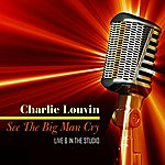 Charlie Louvin See The Big Man Cry - Live & In The Studio