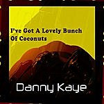 Danny Kaye I've Got A Lovely Bunch Of Coconuts