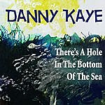 Danny Kaye There's A Hole In The Bottom Of The Sea