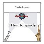 Charlie Barnet I Hear Rhapsody