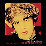 Hawksley Workman (Last Night We Were) The Delicious Wolves (Canadian)