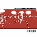 Matthew Good Band In A World Called Catastrophe (International Version)