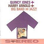 Quincy Jones Quincy Jones + Harry Arnold + Big Band = Jazz