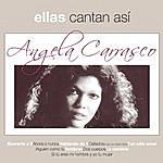 Angela Carrasco Ellas Cantan Asi