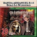 Banda Arkangel Solo Lo Nuestro: 20 Exitos