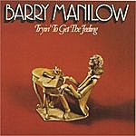 Barry Manilow Tryin' To Get The Feeling (Digitally Remastered: 1998)