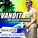 Jon O'Bir Vandit The Digital Sessions Miami 2008 Mixed By Jon O'bir