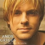 Andy Griggs You Won' T Ever Be Lonely