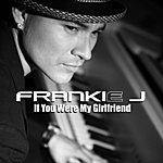 Frankie J If You Were My Girlfriend (Single)