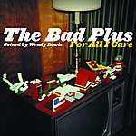 The Bad Plus For All I Care